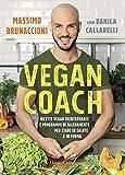 Vegan coach. Ricette vegan mediterranee e programmi di allenamento per stare in salute e in forma